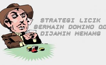 STRATEGI LICIK BERMAIN DOMINO QQ DIJAMIN MENANG