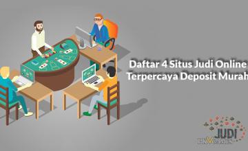 Daftar 4 Situs Judi Online Terpercaya Deposit Murah