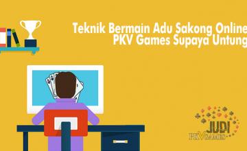 Teknik Bermain Adu Sakong Online PKV Games Supaya Untung
